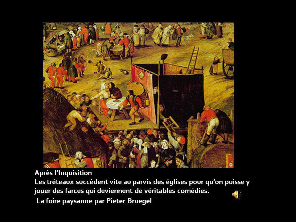 Après lInquisition Les tréteaux succèdent vite au parvis des églises pour quon puisse y jouer des farces qui deviennent de véritables comédies.