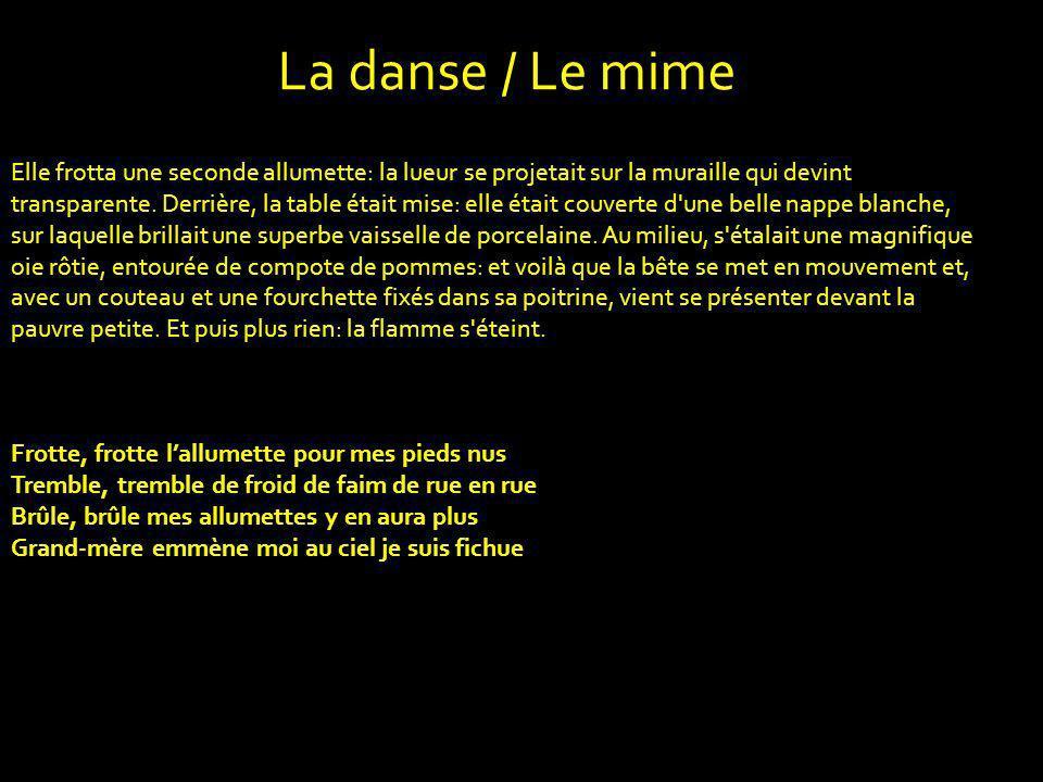 La danse / Le mime Elle frotta une seconde allumette: la lueur se projetait sur la muraille qui devint transparente. Derrière, la table était mise: el