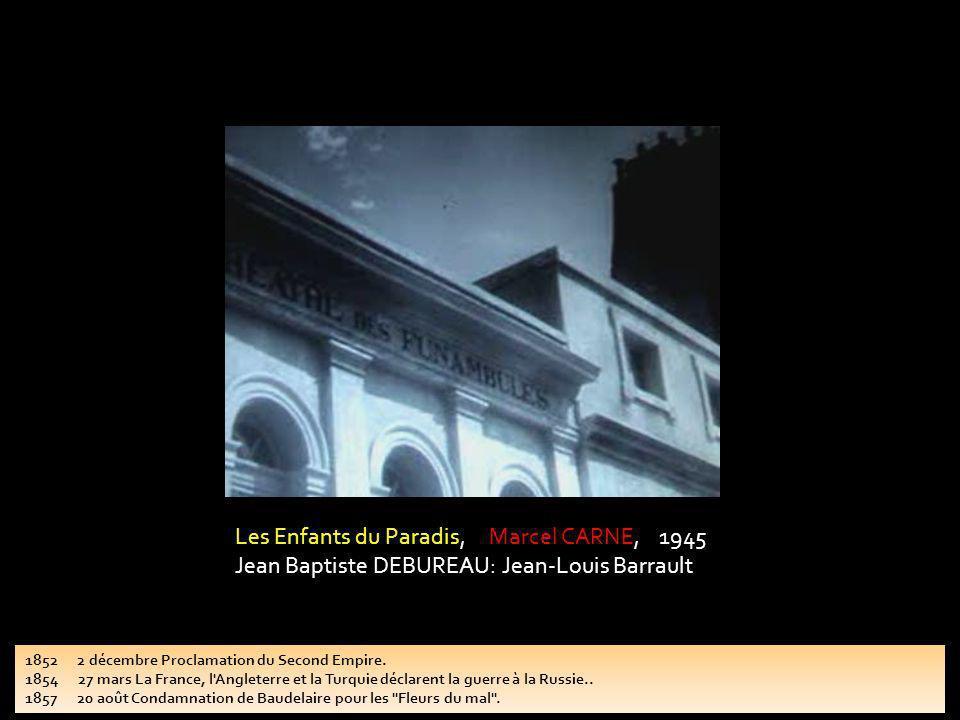 Les Enfants du Paradis, Marcel CARNE, 1945 Jean Baptiste DEBUREAU: Jean-Louis Barrault 1852 2 décembre Proclamation du Second Empire. 1854 27 mars La