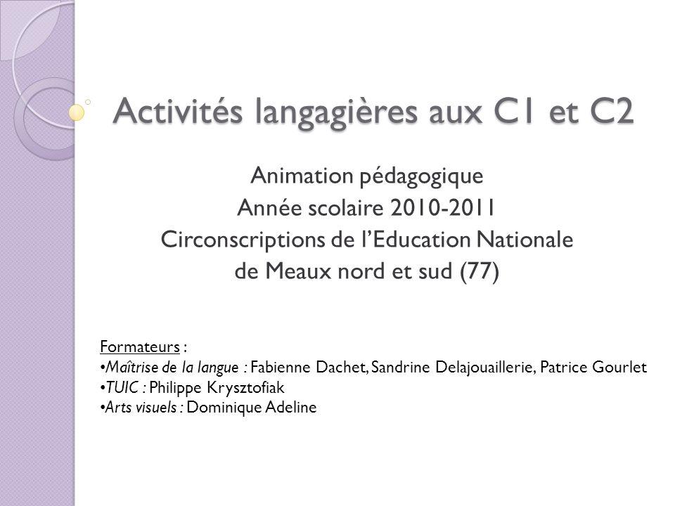 Activités langagières aux C1 et C2 Animation pédagogique Année scolaire 2010-2011 Circonscriptions de lEducation Nationale de Meaux nord et sud (77) F
