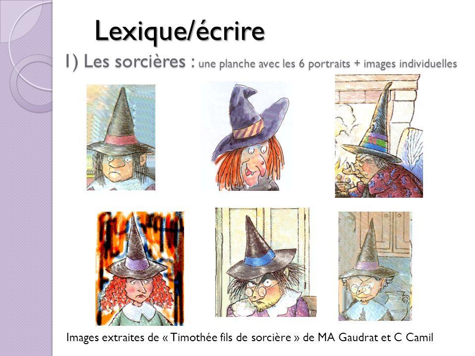 1) Les sorcières : une planche avec les 6 portraits + images individuelles Lexique/écrire Images extraites de « Timothée fils de sorcière » de MA Gaud