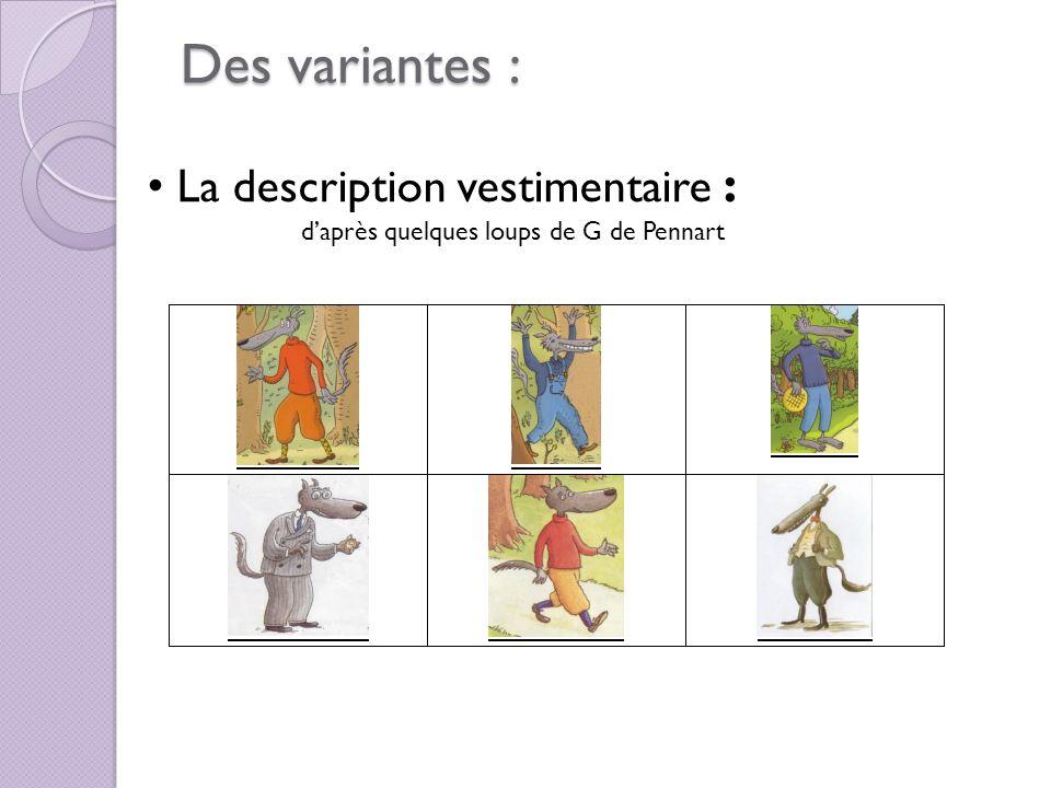 Des variantes : Des variantes : La description vestimentaire : daprès quelques loups de G de Pennart
