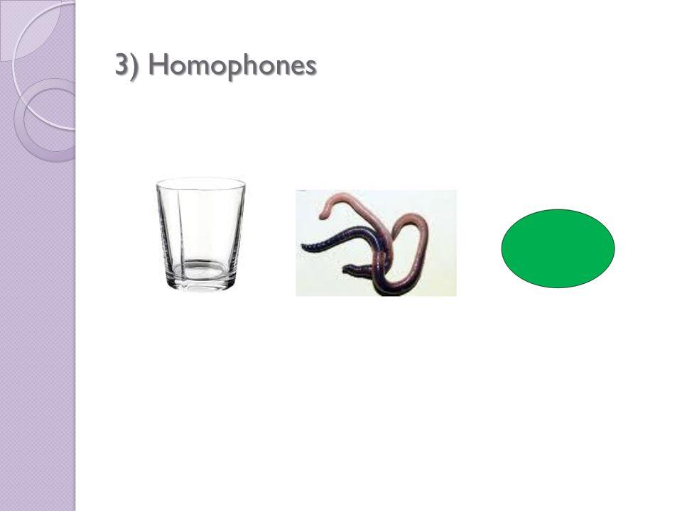 3) Homophones
