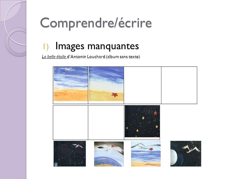 Comprendre/écrire 1) Images manquantes La belle étoile dAntonin Louchard (album sans texte)
