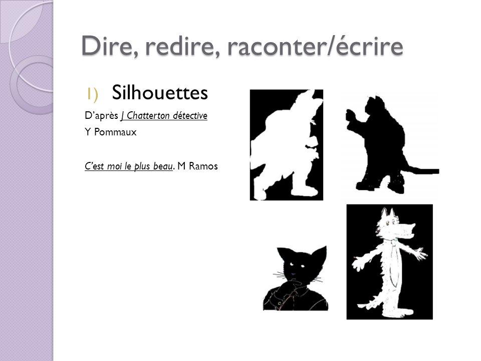 Dire, redire, raconter/écrire 1) Silhouettes Daprès J Chatterton détective Y Pommaux Cest moi le plus beau. M Ramos