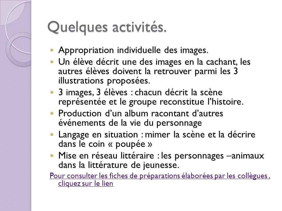 Quelques activités. Appropriation individuelle des images. Un élève décrit une des images en la cachant, les autres élèves doivent la retrouver parmi