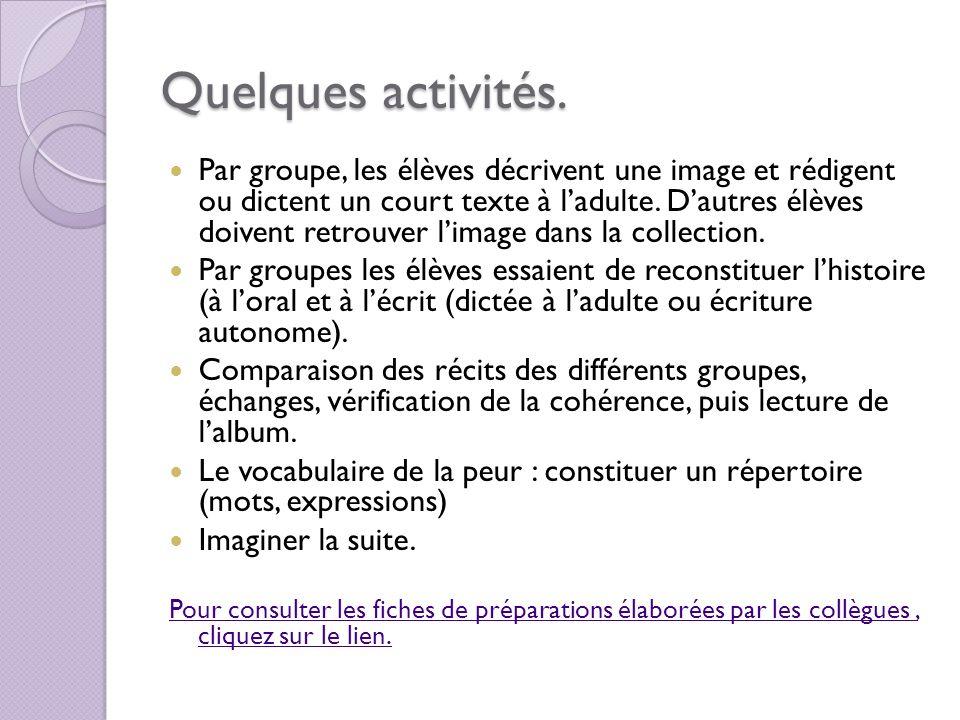 Quelques activités. Par groupe, les élèves décrivent une image et rédigent ou dictent un court texte à ladulte. Dautres élèves doivent retrouver limag