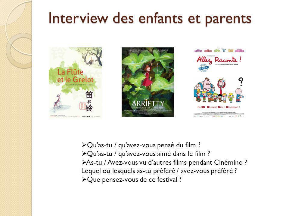 Interview des enfants et parents Quas-tu / quavez-vous pensé du film .