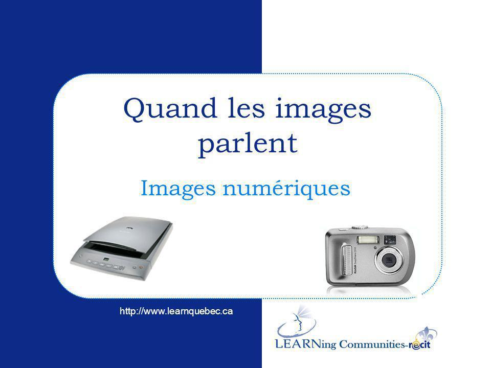 http://www.learnquebec.ca Images numériques Quand les images parlent