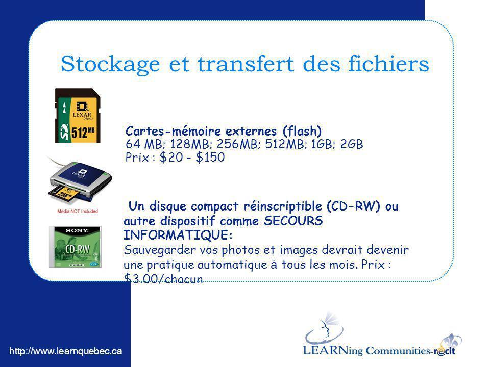 http://www.learnquebec.ca Stockage et transfert des fichiers Cartes-mémoire externes (flash) 64 MB; 128MB; 256MB; 512MB; 1GB; 2GB Prix : $20 - $150 Un