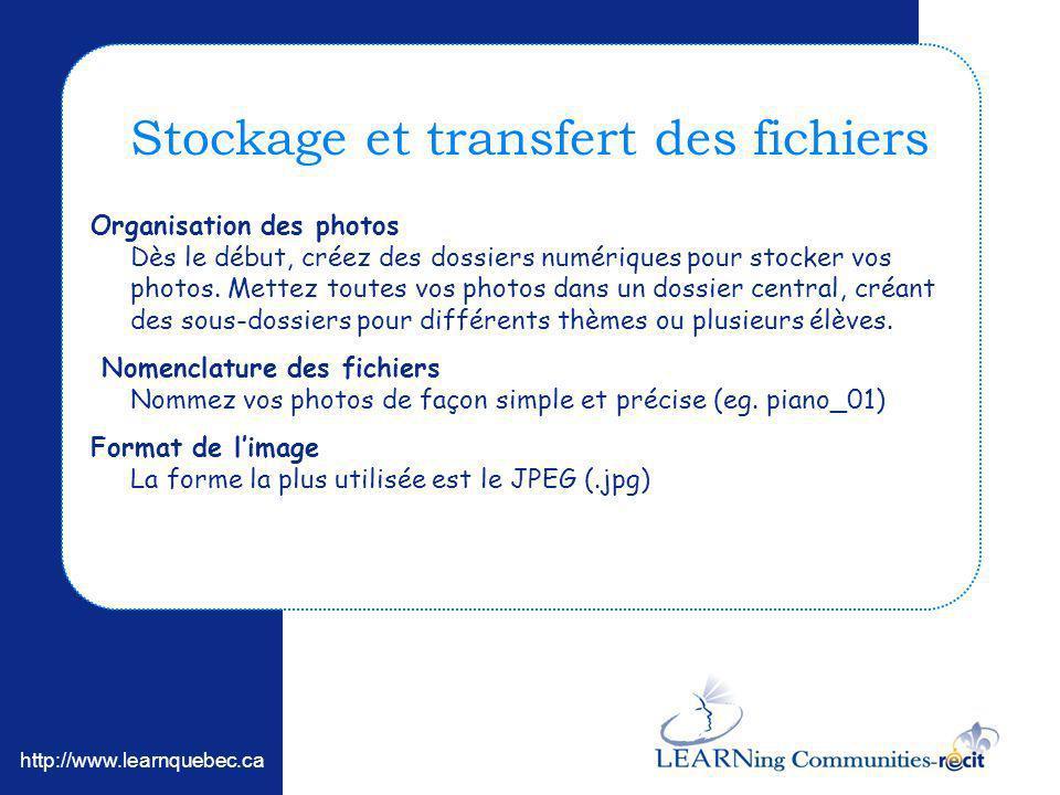 http://www.learnquebec.ca Stockage et transfert des fichiers Organisation des photos Dès le début, créez des dossiers numériques pour stocker vos phot