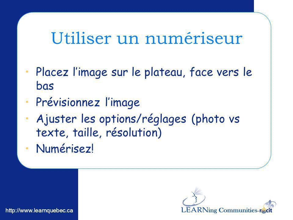 http://www.learnquebec.ca Utiliser un numériseur Placez limage sur le plateau, face vers le bas Prévisionnez limage Ajuster les options/réglages (phot