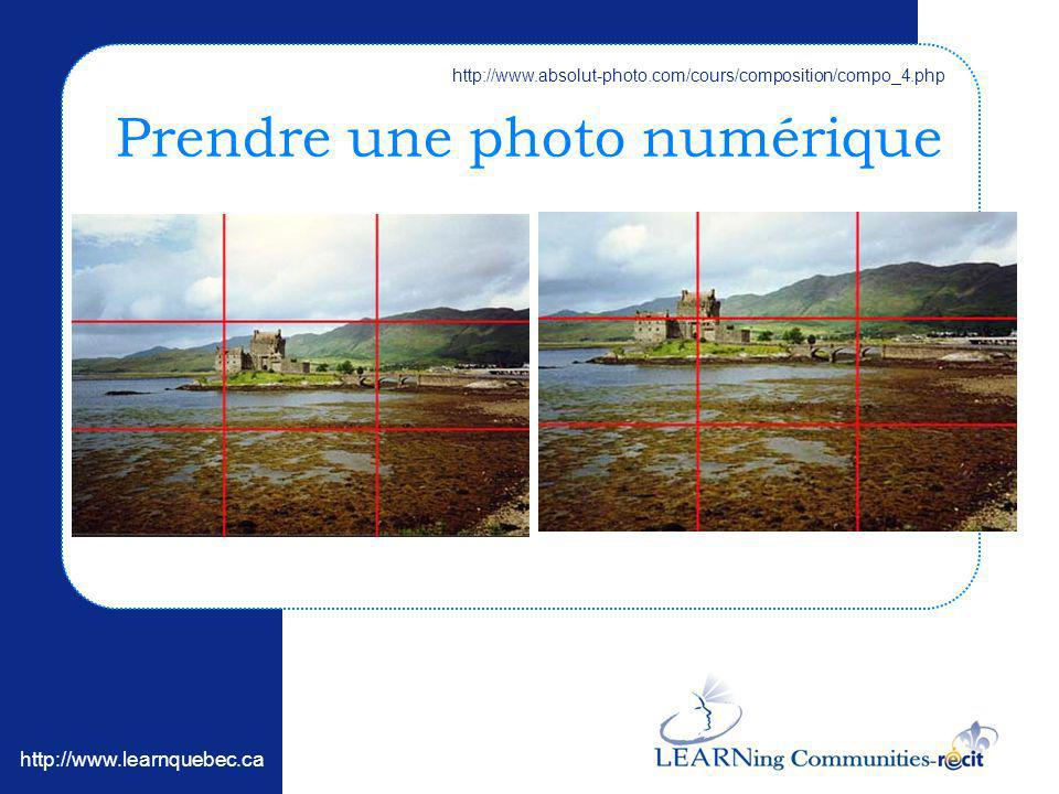 http://www.learnquebec.ca Prendre une photo numérique http://www.absolut-photo.com/cours/composition/compo_4.php