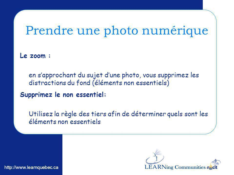 http://www.learnquebec.ca Prendre une photo numérique Le zoom : en sapprochant du sujet dune photo, vous supprimez les distractions du fond (éléments non essentiels) Supprimez le non essentiel: Utilisez la règle des tiers afin de déterminer quels sont les éléments non essentiels