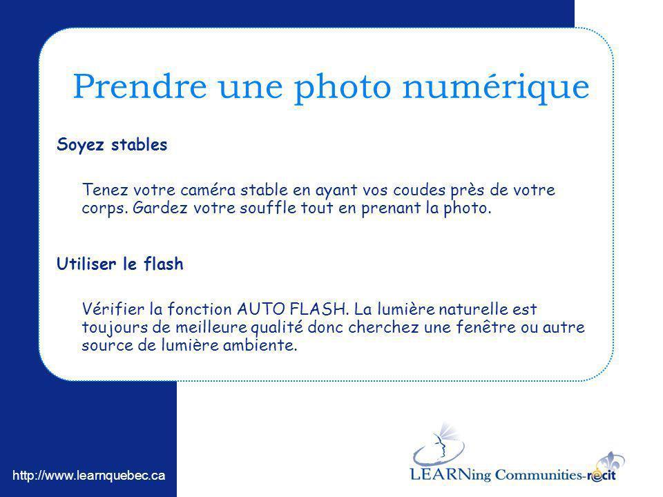 http://www.learnquebec.ca Prendre une photo numérique Soyez stables Tenez votre caméra stable en ayant vos coudes près de votre corps. Gardez votre so