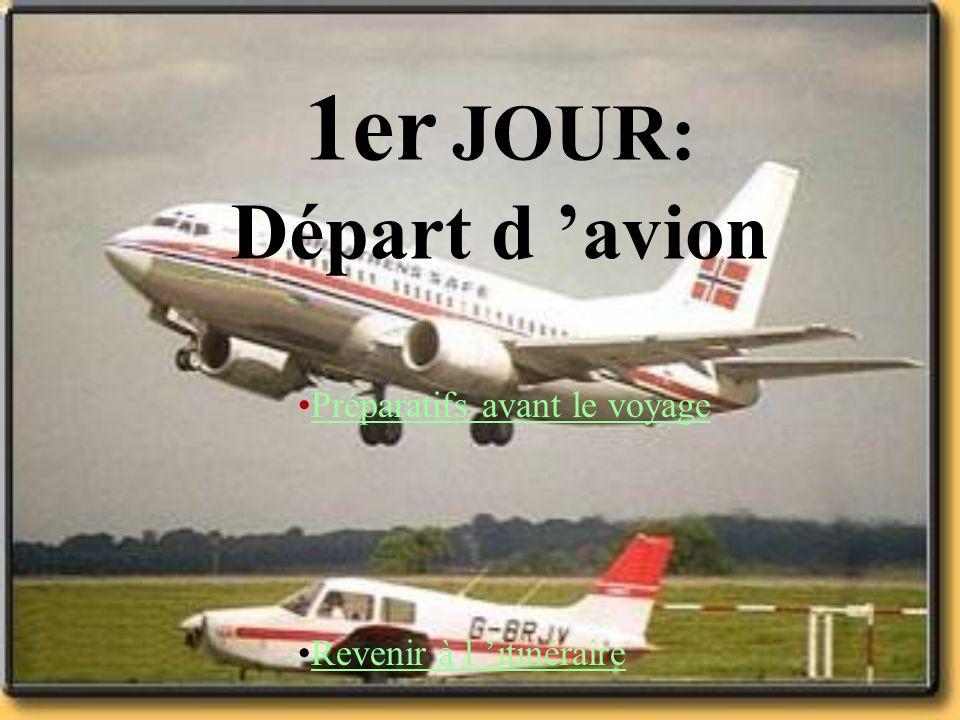 1er JOUR: Départ d avion Préparatifs avant le voyage Revenir à l itinéraire