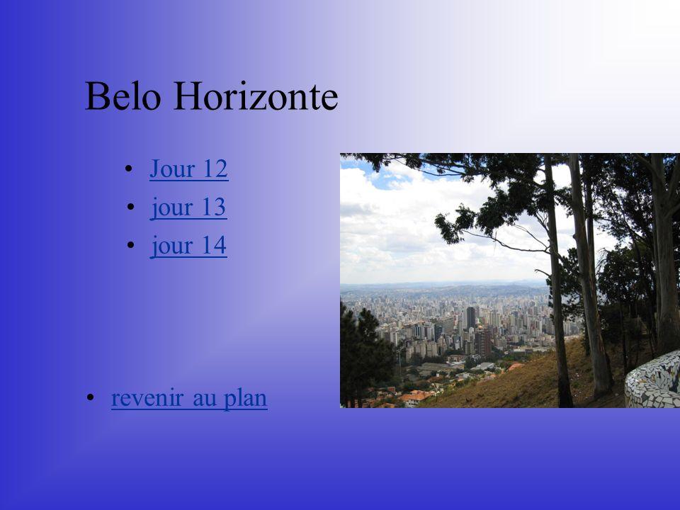 Belo Horizonte Jour 12 jour 13 jour 14 revenir au plan