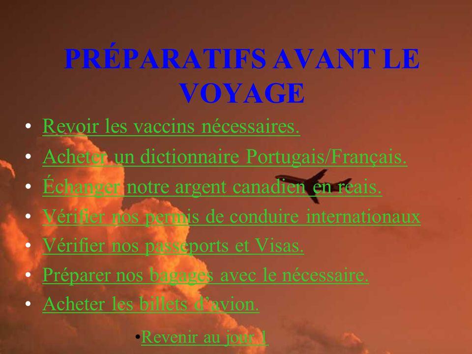 PRÉPARATIFS AVANT LE VOYAGE Revoir les vaccins nécessaires. Acheter un dictionnaire Portugais/Français. Échanger notre argent canadien en reais. Vérif