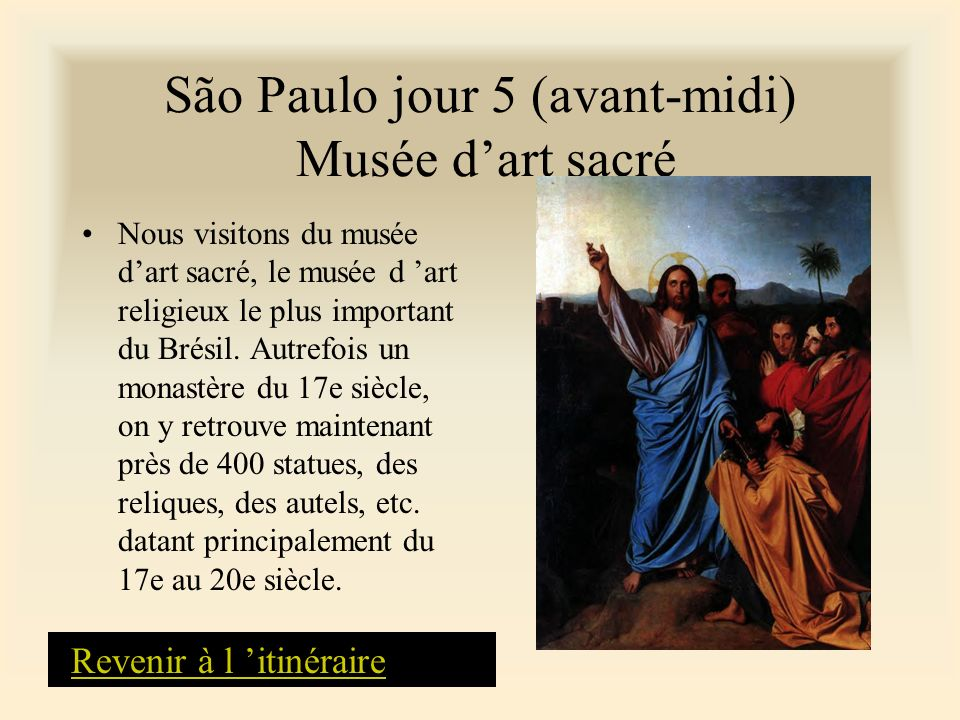 São Paulo jour 5 (avant-midi) Musée dart sacré Nous visitons du musée dart sacré, le musée d art religieux le plus important du Brésil. Autrefois un m