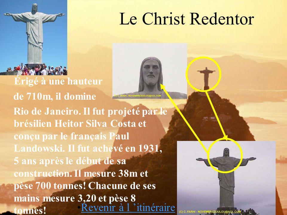 Le Christ Redentor Érigé à une hauteur de 710m, il domine Rio de Janeiro. Il fut projeté par le brésilien Heitor Silva Costa et conçu par le français