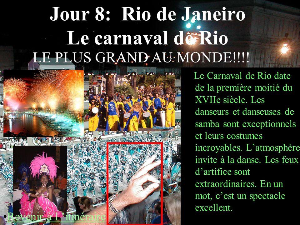 Jour 8: Rio de Janeiro Le carnaval de Rio Le Carnaval de Rio date de la première moitié du XVIIe siècle. Les danseurs et danseuses de samba sont excep