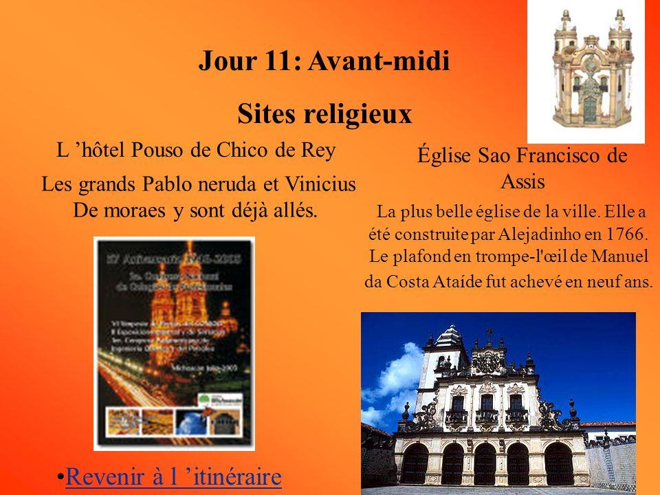 Jour 11: Avant-midi Sites religieux L hôtel Pouso de Chico de Rey Les grands Pablo neruda et Vinicius De moraes y sont déjà allés.
