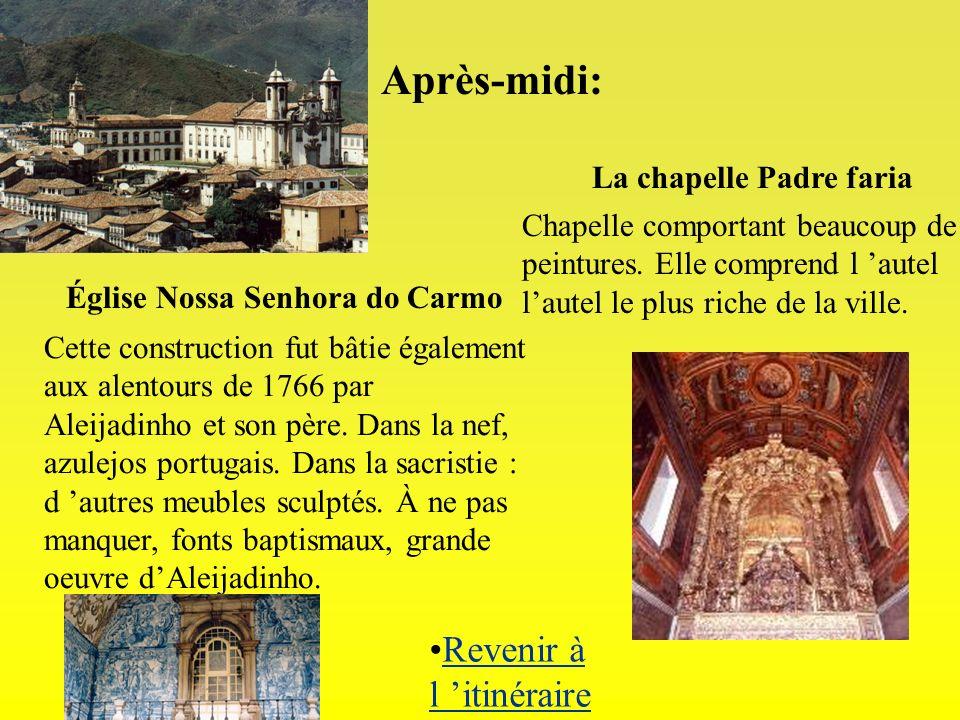 Après-midi: Église Nossa Senhora do Carmo Cette construction fut bâtie également aux alentours de 1766 par Aleijadinho et son père. Dans la nef, azule