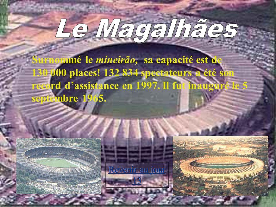 Surnommé le mineirão, sa capacité est de 130 000 places! 132 834 spectateurs a été son record dassistance en 1997. Il fut inauguré le 5 septembre 1965