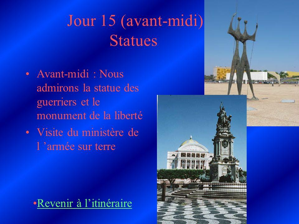 Jour 15 (avant-midi) Statues Avant-midi : Nous admirons la statue des guerriers et le monument de la liberté Visite du ministère de l armée sur terre Revenir à litinéraire