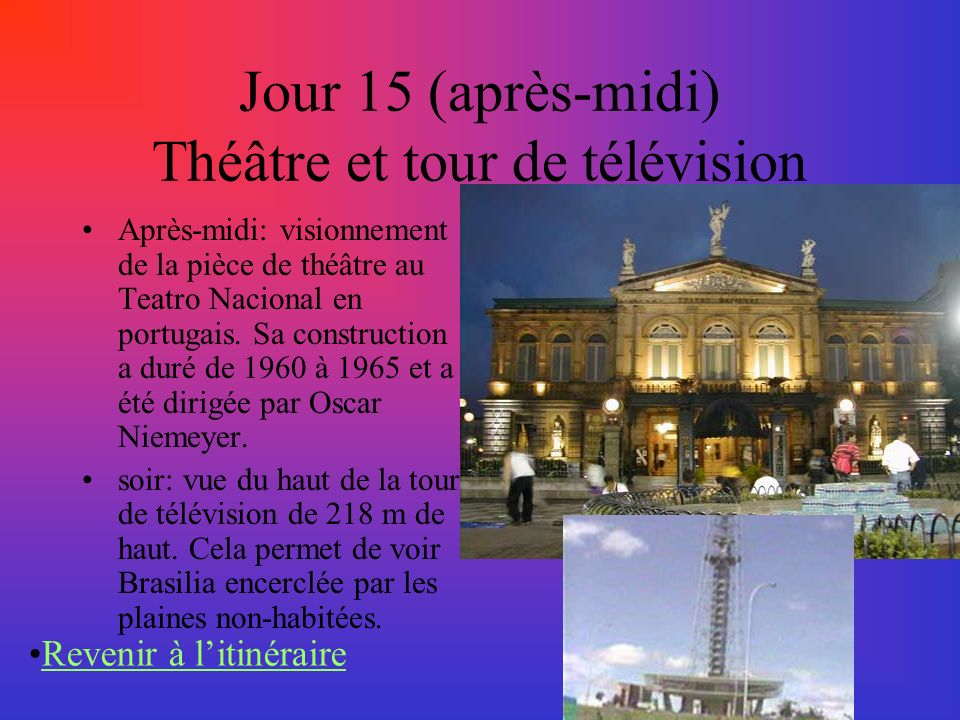 Jour 15 (après-midi) Théâtre et tour de télévision Après-midi: visionnement de la pièce de théâtre au Teatro Nacional en portugais. Sa construction a
