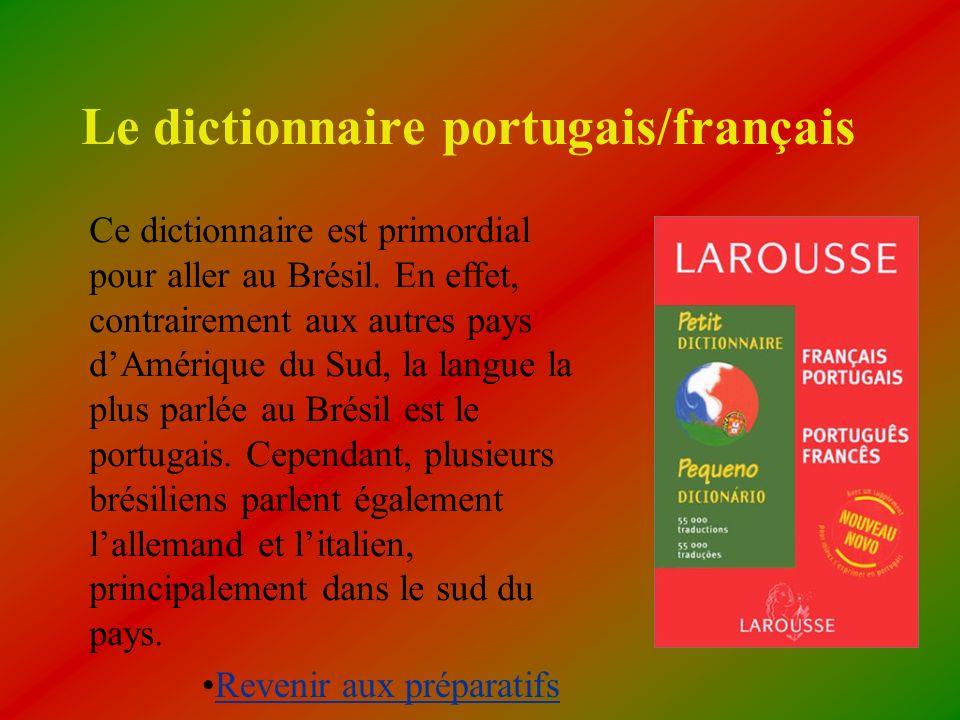 Le dictionnaire portugais/français Ce dictionnaire est primordial pour aller au Brésil. En effet, contrairement aux autres pays dAmérique du Sud, la l