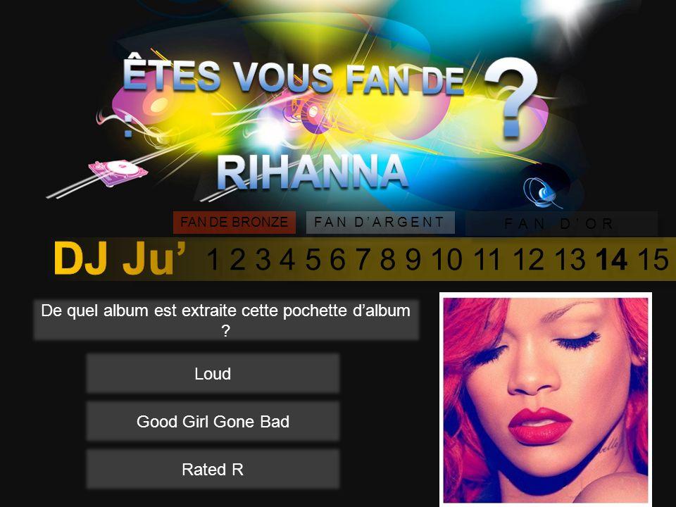 1 2 3 4 5 6 7 8 9 10 11 12 13 14 15 FAN DE BRONZE FAN DARGENT FAN DOR A ce jour (Août 2012), combien de tournée mondiale à effectuée Rihanna ? 34 56