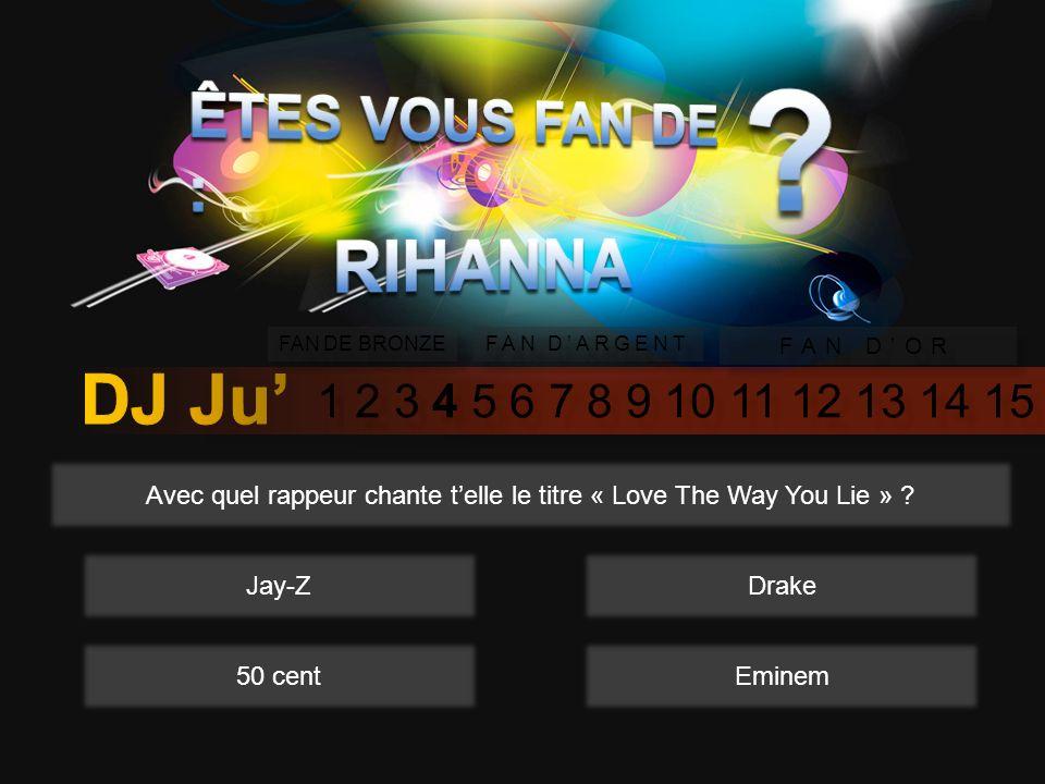 1 2 3 4 5 6 7 8 9 10 11 12 13 14 15 FAN DE BRONZE FAN DARGENT FAN DOR Avec quel rappeur chante telle le titre « Love The Way You Lie » .