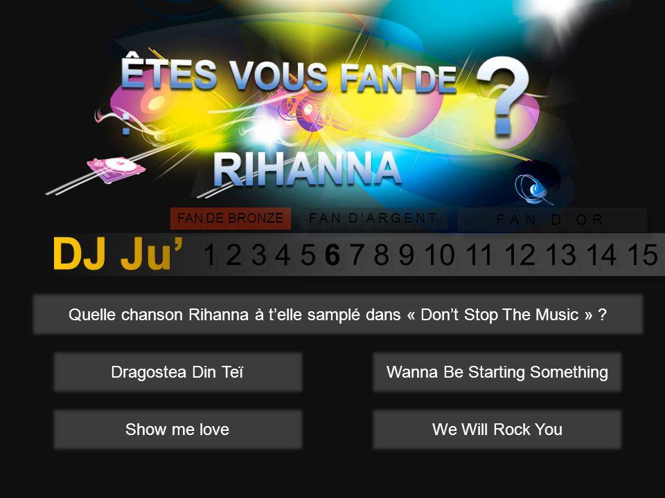 1 2 3 4 5 6 7 8 9 10 11 12 13 14 15 FAN DE BRONZE FAN DARGENT FAN DOR Quelle chanson Rihanna à telle samplé dans « Dont Stop The Music » .