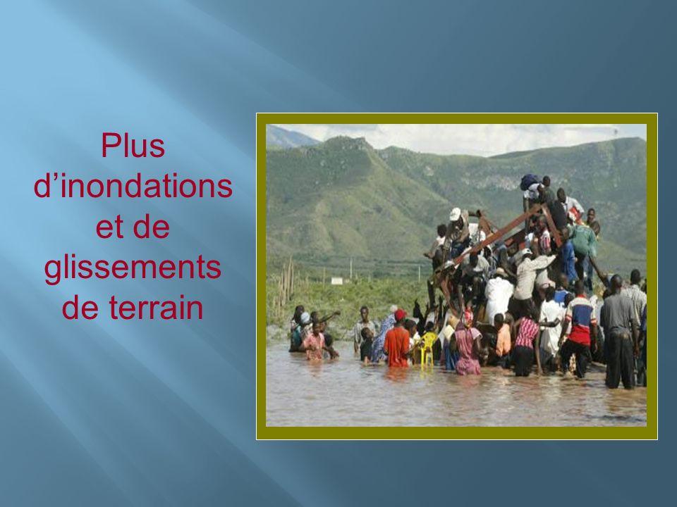 Insérer photo ici Plus dinondations et de glissements de terrain