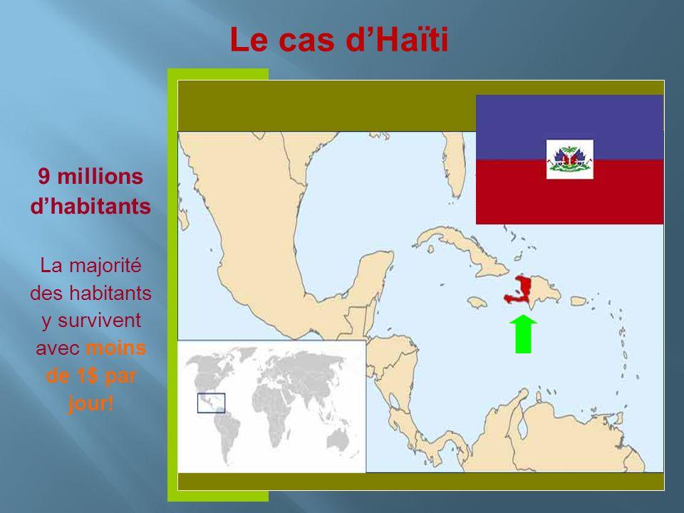 Insérer photo ici 9 millions dhabitants La majorité des habitants y survivent avec moins de 1$ par jour! Le cas dHaïti