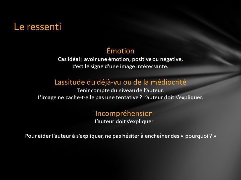 Le ressenti Émotion Cas idéal : avoir une émotion, positive ou négative, cest le signe dune image intéressante. Lassitude du déjà-vu ou de la médiocri