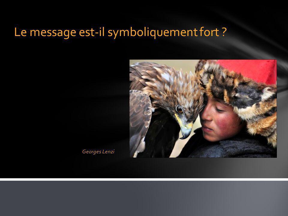 Le message est-il symboliquement fort ? Georges Lenzi
