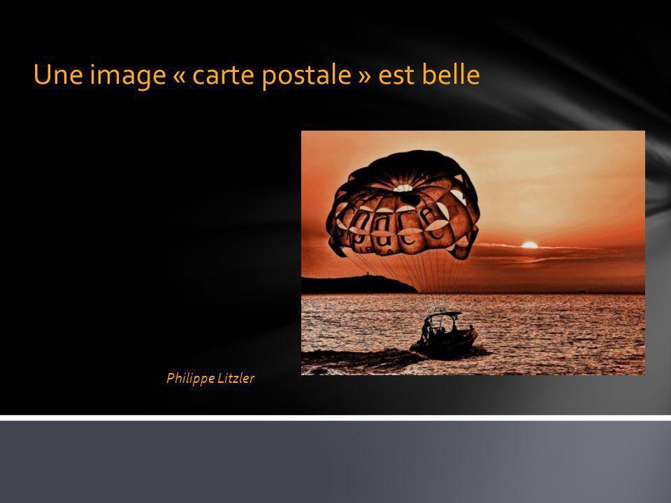 Une image « carte postale » est belle Philippe Litzler