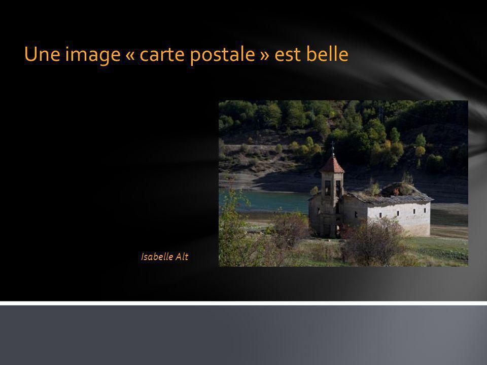 Une image « carte postale » est belle Isabelle Alt