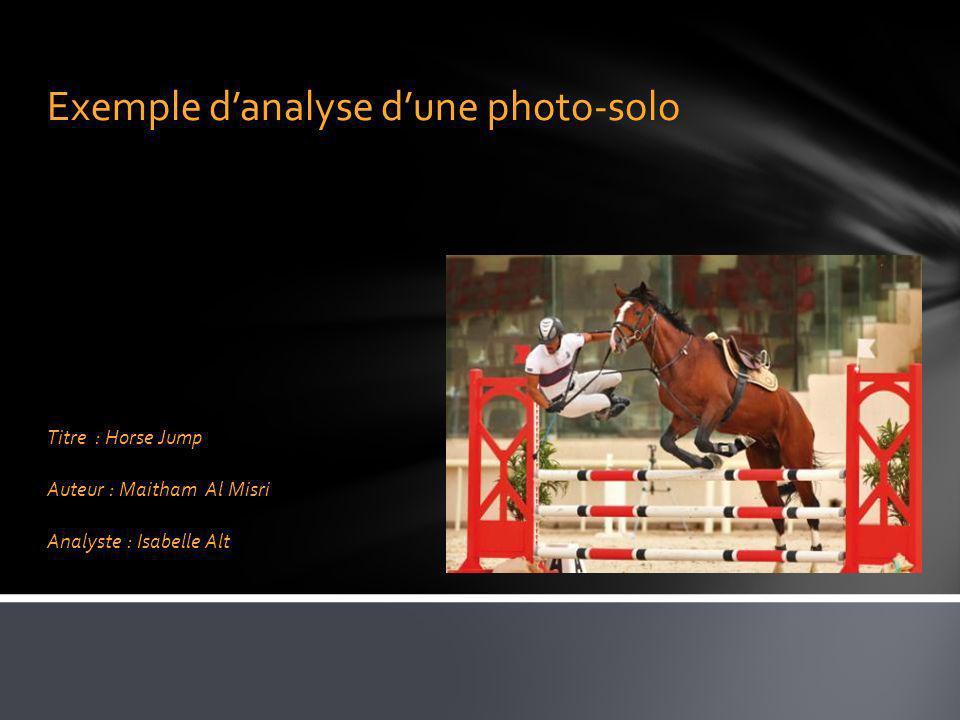 Exemple danalyse dune photo-solo Titre : Horse Jump Auteur : Maitham Al Misri Analyste : Isabelle Alt