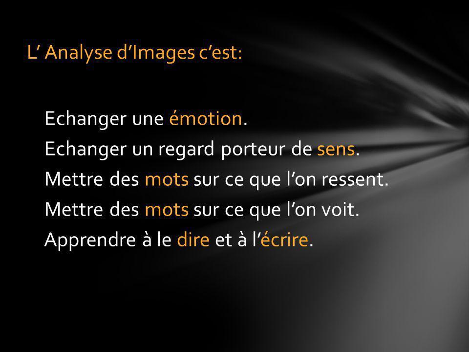 Echanger une émotion. Echanger un regard porteur de sens. Mettre des mots sur ce que lon ressent. Mettre des mots sur ce que lon voit. Apprendre à le