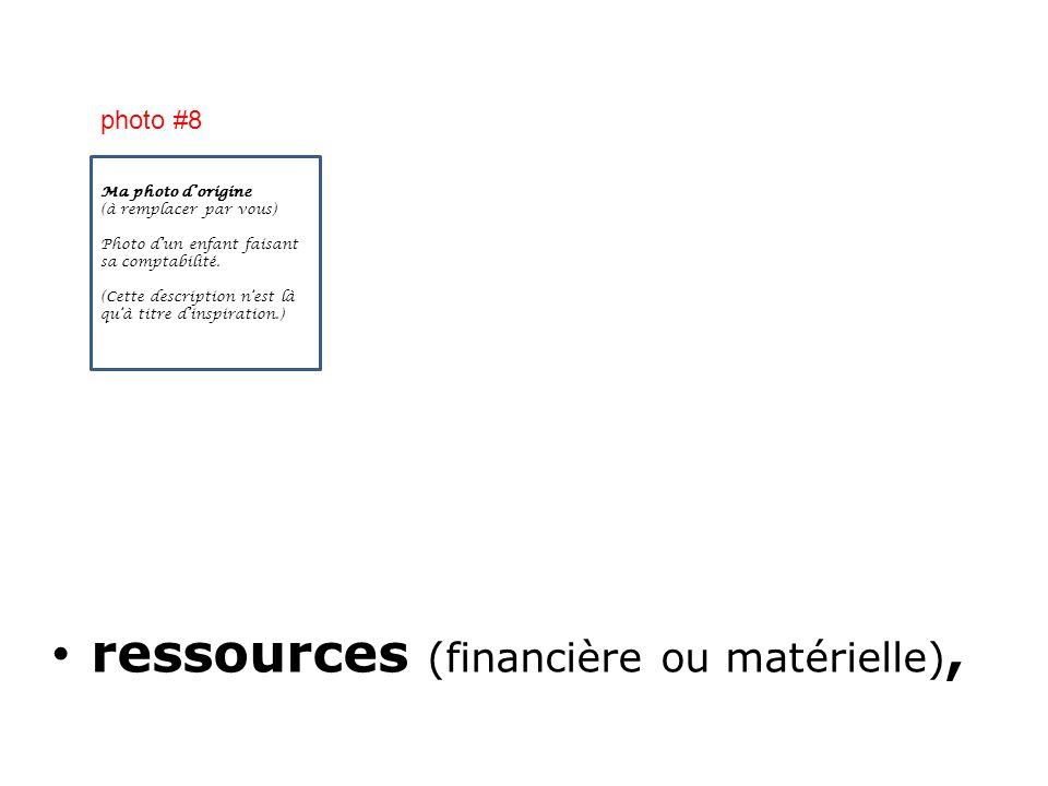 ressources (financière ou matérielle), Ma photo dorigine (à remplacer par vous) Photo dun enfant faisant sa comptabilité. (Cette description nest là q