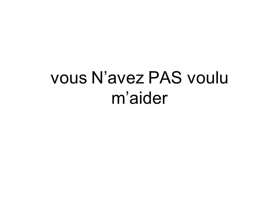 vous Navez PAS voulu maider