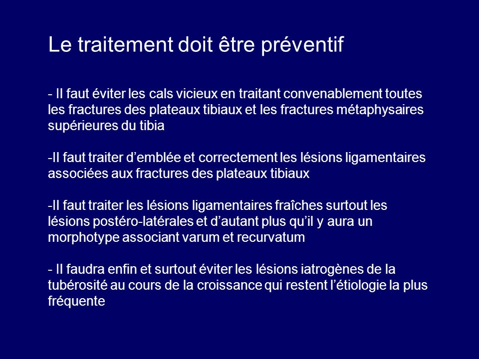 Le traitement doit être préventif - Il faut éviter les cals vicieux en traitant convenablement toutes les fractures des plateaux tibiaux et les fractu