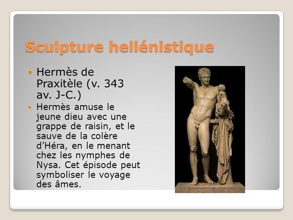 Sculpture hellénistique Hermès de Praxitèle (v. 343 av. J-C.) Hermès amuse le jeune dieu avec une grappe de raisin, et le sauve de la colère dHéra, en