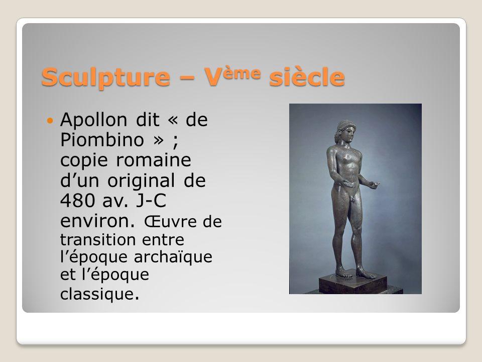 Sculpture – V ème siècle Apollon dit « de Piombino » ; copie romaine dun original de 480 av. J-C environ. Œuvre de transition entre lépoque archaïque