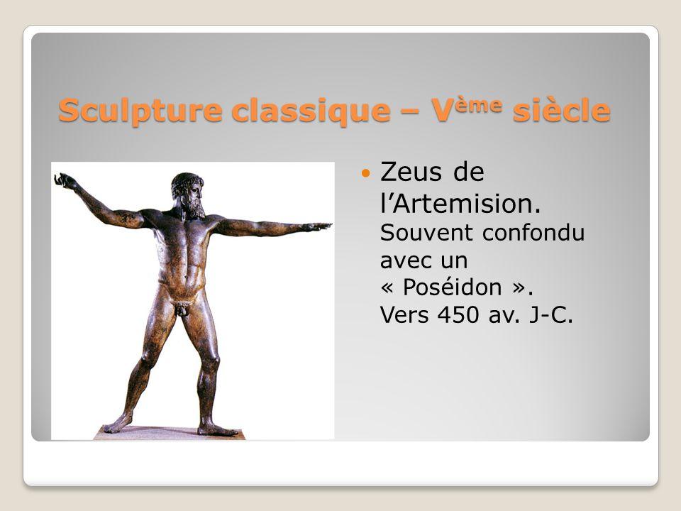 Sculpture classique – V ème siècle Zeus de lArtemision. Souvent confondu avec un « Poséidon ». Vers 450 av. J-C.
