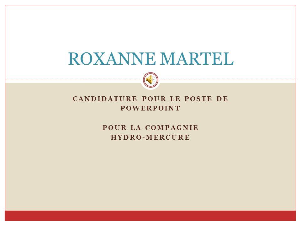 CANDIDATURE POUR LE POSTE DE POWERPOINT POUR LA COMPAGNIE HYDRO-MERCURE ROXANNE MARTEL