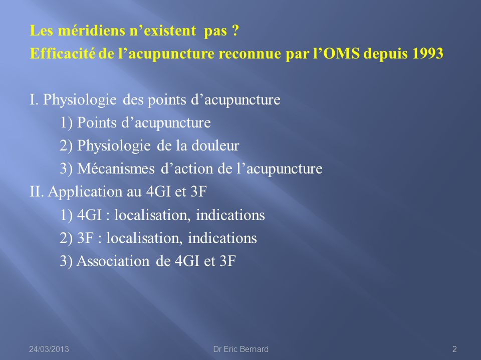 Les méridiens nexistent pas ? Efficacité de lacupuncture reconnue par lOMS depuis 1993 I. Physiologie des points dacupuncture 1) Points dacupuncture 2